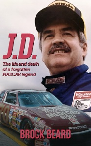 J.D.(McDuffie) The Life and Death of a Forgotten NASCAR legend paperback book by Brock Beard